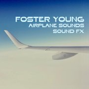 Airplane Sounds Sound Fx - Foster Young - Foster Young