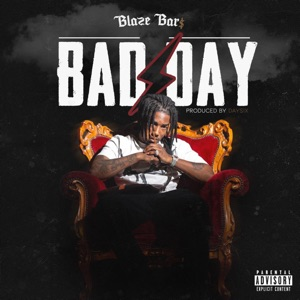 Blaze Bar$ - Bad Day