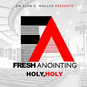 Fresh Anointing - Holy, Holy
