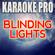 Blinding Lights (Originally Performed by the Weeknd) [Instrumental Version] - Karaoke Pro