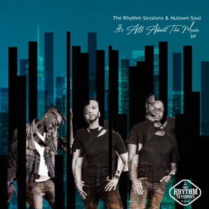 The Rhythm Sessions & Nutownsoul - Its All About the Music EP