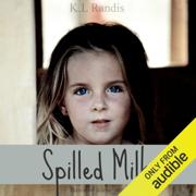 Spilled Milk: Based on a True Story (Unabridged)