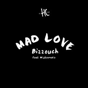 Bizzouch - Mad Love feat. Misternokio