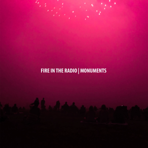 Fire In the Radio - Monuments