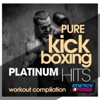 Pure Kick Boxing Platinum Hits Workout Compilation (15 Tracks Non-Stop Mixed Compilation for Fitness & Workout 140 Bpm / 32 Count)