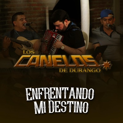 Enfrentando Mi Destino - Single - Los Canelos de Durango