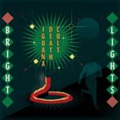 Iguana Death Cult - Bright Lights