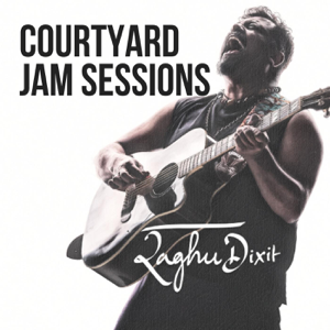 Raghu Dixit - Courtyard Jam Sessions
