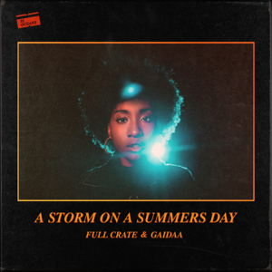 Full Crate & Gaidaa - A Storm on a Summers Day