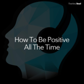 How to Be Positive All the Time - Fearless Soul