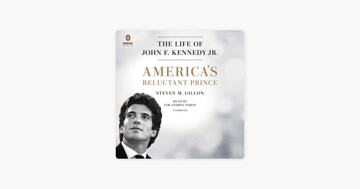 America's Reluctant Prince: The Life of John F. Kennedy Jr. (Unabridged) - Steven M. Gillon