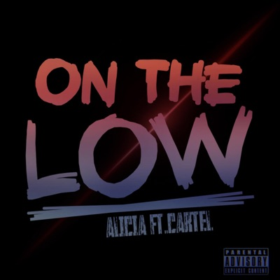 On the Low (feat. Cartel_DaDon) - Single - Alicia