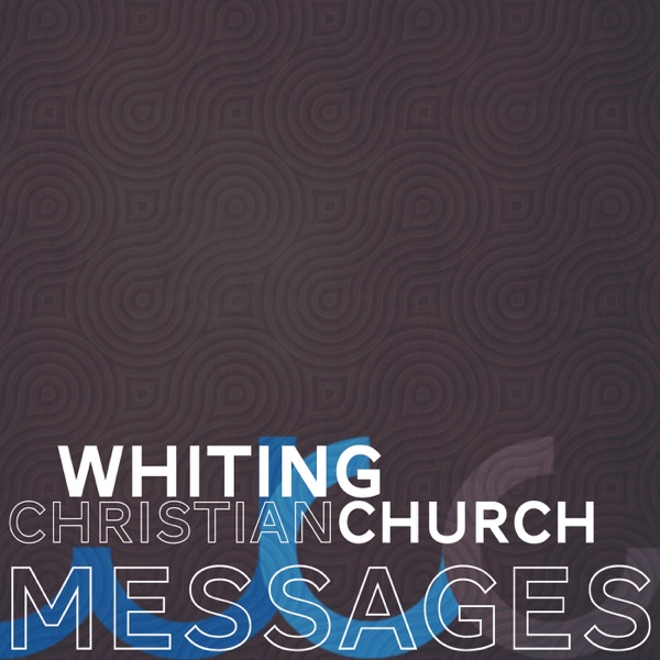 Messages - Whiting Christian Church | Listen Free on Castbox