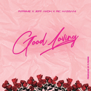P-Prime - Good Loving feat. Jeff Akoh & Ric Hassani