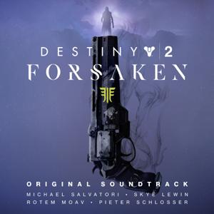 Michael Salvatori, Skye Lewin, Rotem Moav & Pieter Schlosser - Destiny 2: Forsaken (Original Soundtrack)