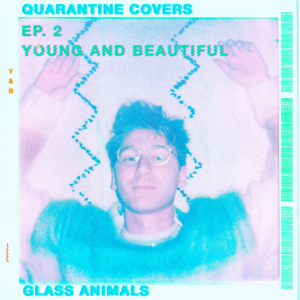 Glass Animals - Young And Beautiful