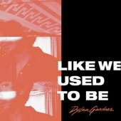 Dylan Gardner - Like We Used to Be