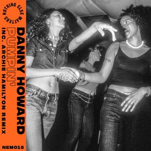 Danny Howard - Pumpin (Inc. Archie Hamilton Remix) - EP