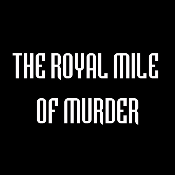 The Royal Mile of Murder Podcast