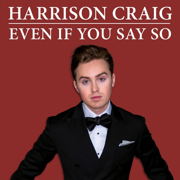 If You Say So >> Even If You Say So Single By Harrison Craig