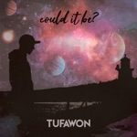 Tufawon - Could It Be?