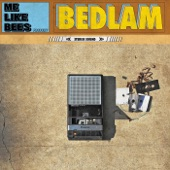 Me Like Bees - Bedlam