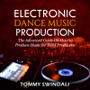 Tommy Swindali - Electronic Dance Music Production: The Advanced Guide on How to Produce Music for EDM Producers (Unabridged)  artwork
