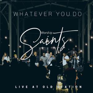 Worship Saints - Whatever You Do (Live)