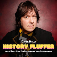 Podcast cover art for Dave Hill: History Fluffer (with Dave Hill, Jim Biederman & Jodi Lennon)