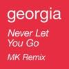 Georgia - Never Let You Go (MK Remix)