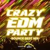 CRAZY EDM PARTY -BOUNCE BEST MIX- mixed by DJ Shimegi