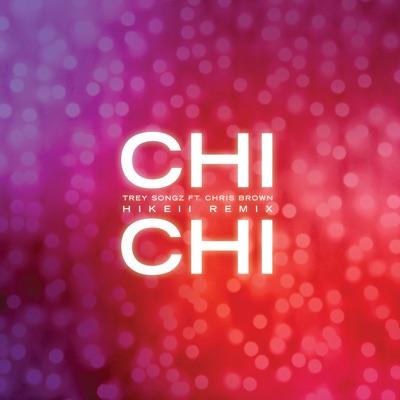Chi Chi (feat. Chris Brown) [Hikeii Remix] - Single - Trey Songz