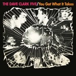 The Dave Clark Five - You Got What It Takes (2019 - Remaster)