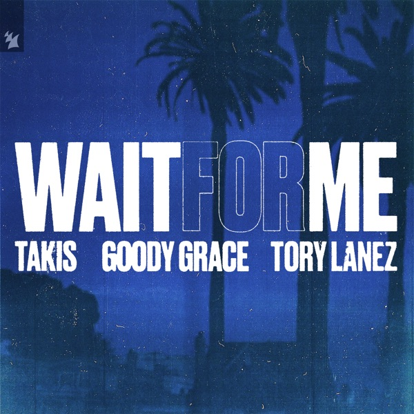 Wait for Me (feat. Goody Grace & Tory Lanez) - Single