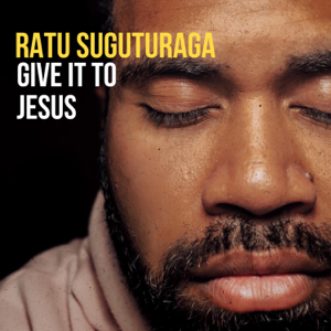 Ratu Suguturaga - Give It to Jesus