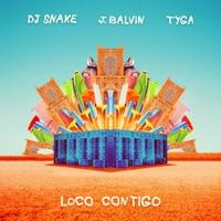 Loco Contigo (feat. Tyga) - DJ Snake & J Balvin