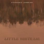 Stephanie Lambring - Little White Lie