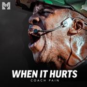 When It Hurts (Motivational Speech) - Coach Pain & Motiversity - Coach Pain & Motiversity