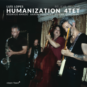 Luís Lopes Humanization 4tet - Believe, Believe