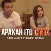 Apakah Itu Cinta Feat. Bajol Ndanu Dara Ayu - Dara Ayu