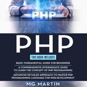 PHP: The Complete Guide for Beginners, Intermediate, and Advanced Detailed Approach to Master PHP Programming (Unabridged)
