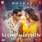 Slow Motion <br />    Bharat   Shreya Ghoshal, Nakash Aziz & Vishal-Shekhar