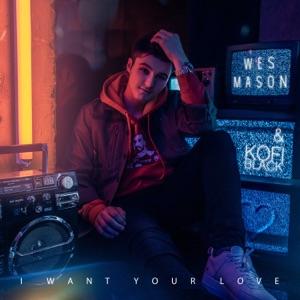 Wes Mason - I Want Your Love feat. Kofi Black