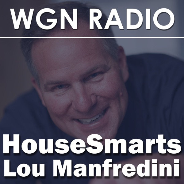 The HouseSmarts Radio with Lou Manfredini Podcast from 720 WGN