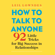 How to Talk to Anyone: 92 Little Tricks for Big Success in Relationships  (Unabridged)