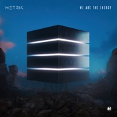 Metrik - We Are The Energy
