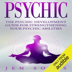 Psychic: The Psychic Development Guide for Strengthening Your Psychic Abilities (Unabridged)