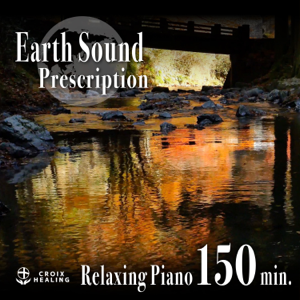 CROIX HEALING - Earth Sound Prescription - Relaxing Piano 150min.
