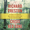 Richard Preston - Crisis in the Red Zone: The Story of the Deadliest Ebola Outbreak in History, and of the Outbreaks to Come (Unabridged)  artwork