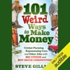 101 Weird Ways to Make Money: Cricket Farming, Repossessing Cars, and Other Jobs With Big Upside and Not Much Competition (Unabridged)